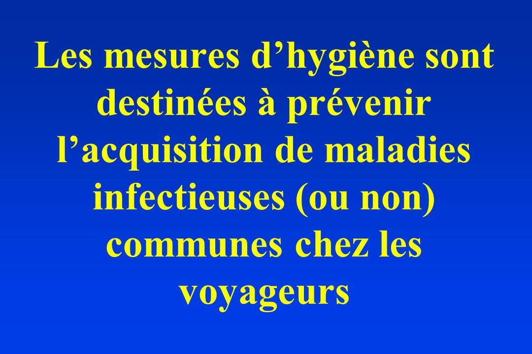 Les mesures d'hygiène sont destinées à prévenir l'acquisition de maladies infectieuses (ou non) communes chez les voyageurs