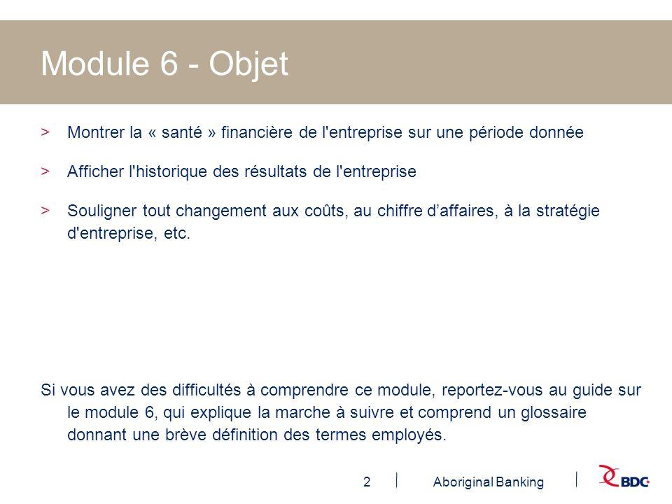 Module 6 - Objet Montrer la « santé » financière de l entreprise sur une période donnée. Afficher l historique des résultats de l entreprise.