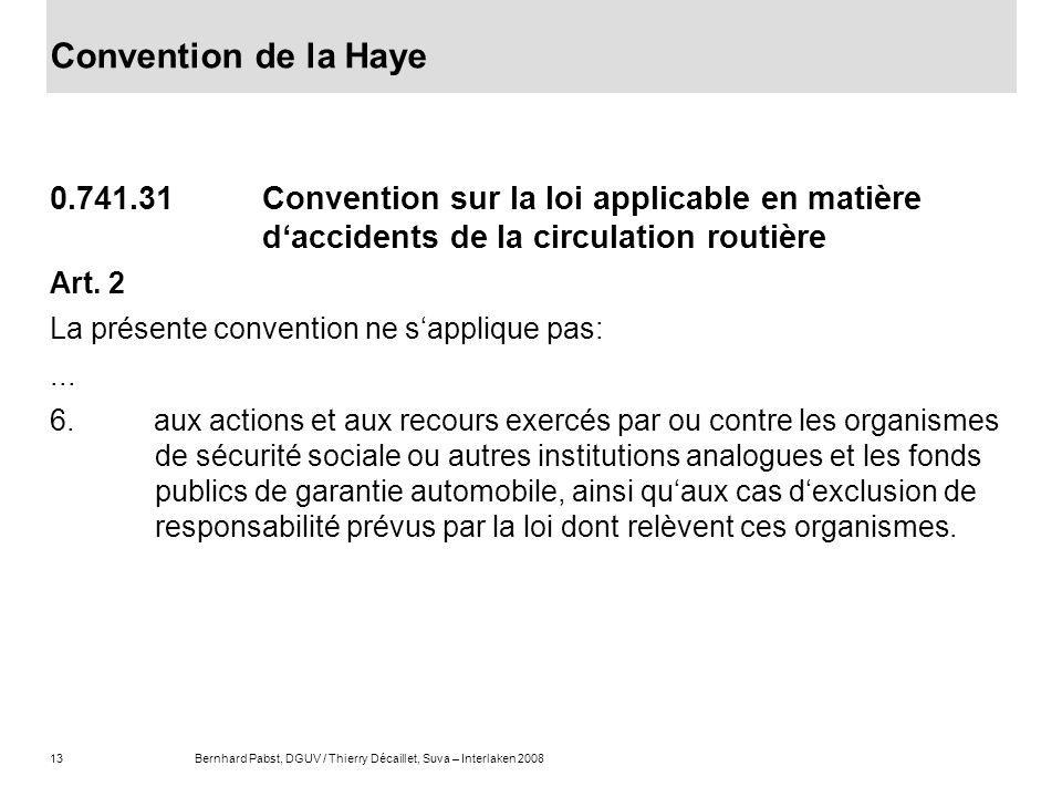 Convention de la Haye 0.741.31 Convention sur la loi applicable en matière d'accidents de la circulation routière.