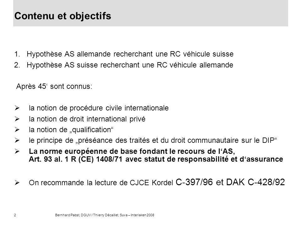 Contenu et objectifs Hypothèse AS allemande recherchant une RC véhicule suisse. Hypothèse AS suisse recherchant une RC véhicule allemande.
