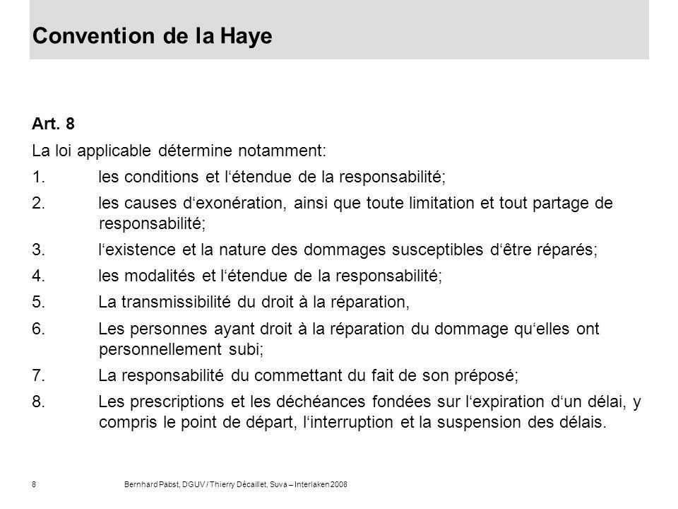 Convention de la Haye Art. 8 La loi applicable détermine notamment: