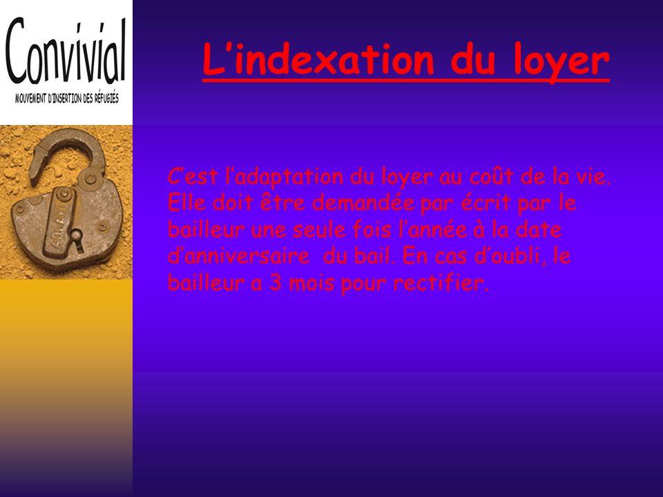 L'indexation du loyer C'est l'adaptation du loyer au coût de la vie.