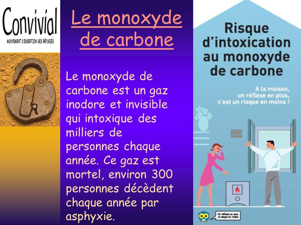 Le monoxyde de carbone Le monoxyde de carbone est un gaz inodore et invisible qui intoxique des.
