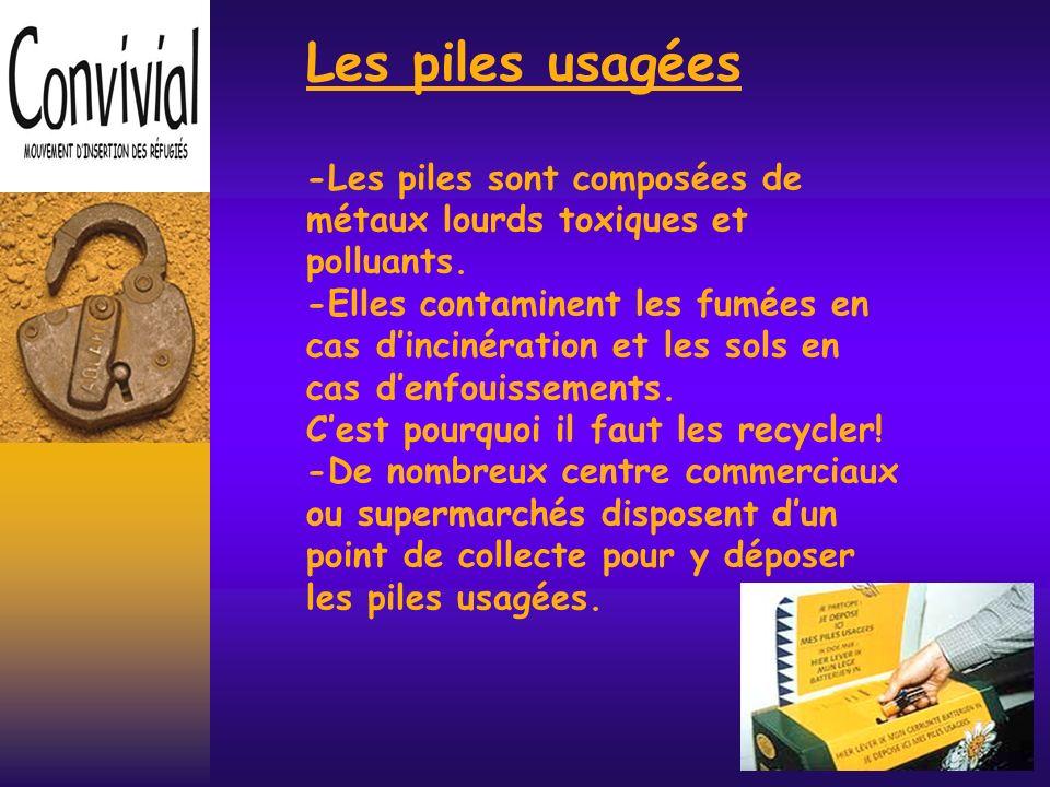 Les piles usagées -Les piles sont composées de métaux lourds toxiques et polluants.
