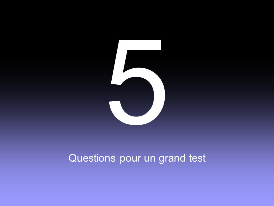 Questions pour un grand test