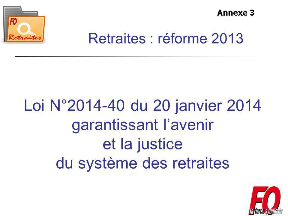 Annexe 3 Retraites : réforme 2013. Loi N°2014-40 du 20 janvier 2014 garantissant l'avenir et la justice du système des retraites.