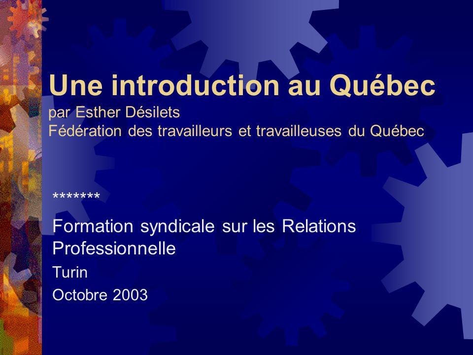 Une introduction au Québec par Esther Désilets Fédération des travailleurs et travailleuses du Québec