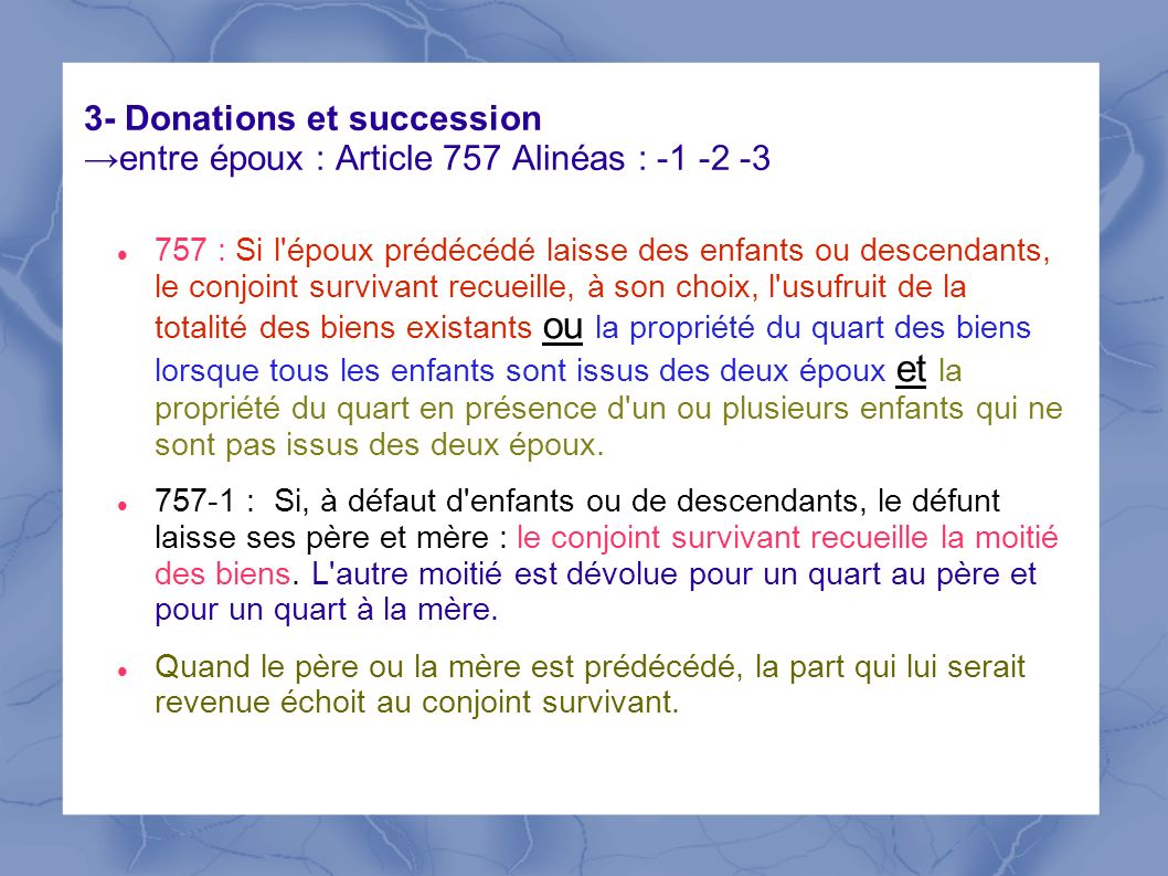 3- Donations et succession →entre époux : Article 757 Alinéas : -1 -2 -3