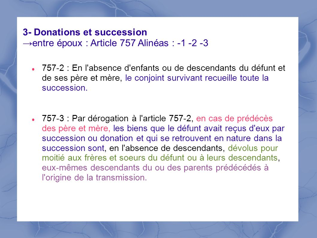 3- Donations et succession →entre époux : Article 757 Alinéas :