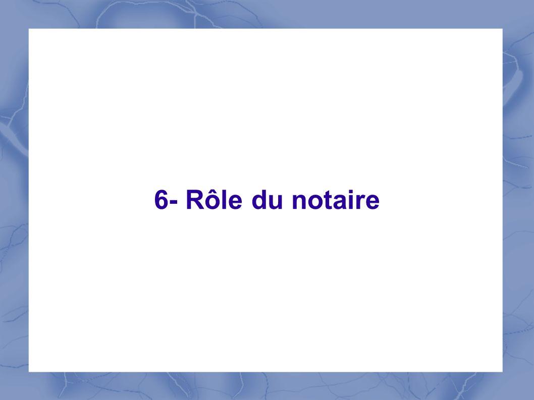 6- Rôle du notaire