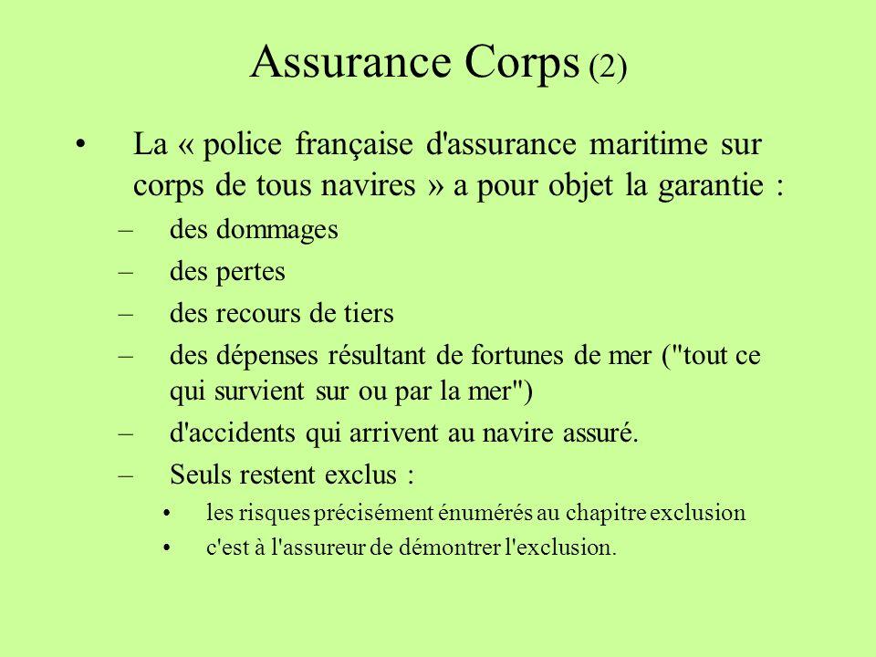 Assurance Corps (2) La « police française d assurance maritime sur corps de tous navires » a pour objet la garantie :
