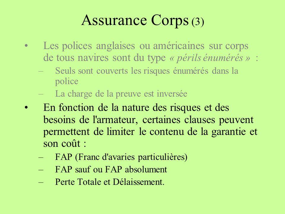 Assurance Corps (3) Les polices anglaises ou américaines sur corps de tous navires sont du type « périls énumérés » :