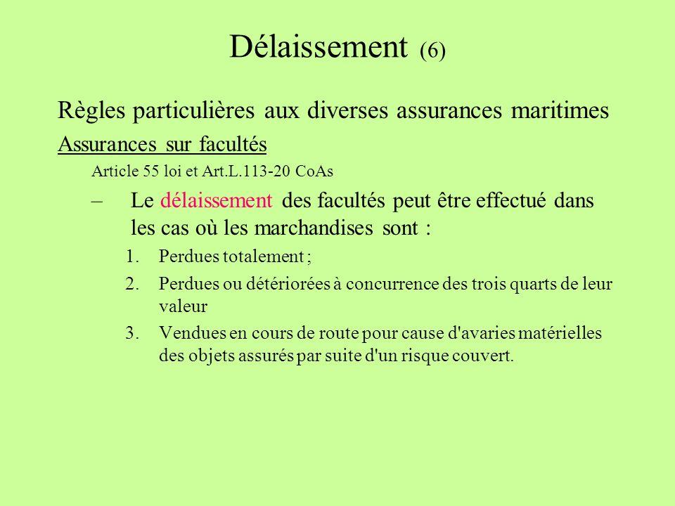 Délaissement (6) Règles particulières aux diverses assurances maritimes. Assurances sur facultés. Article 55 loi et Art.L.113-20 CoAs.