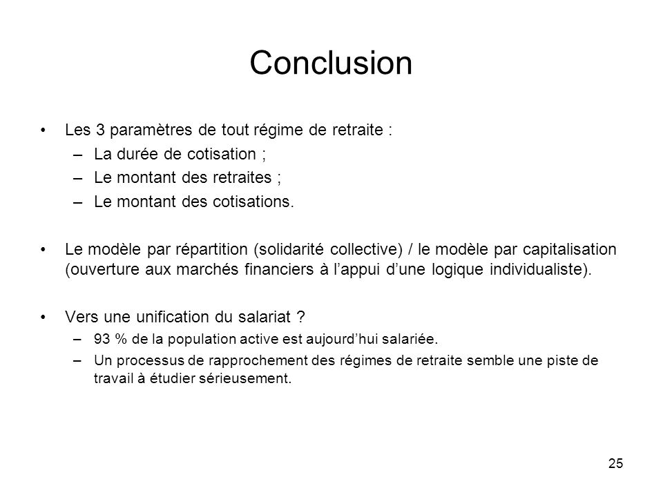 Conclusion Les 3 paramètres de tout régime de retraite :