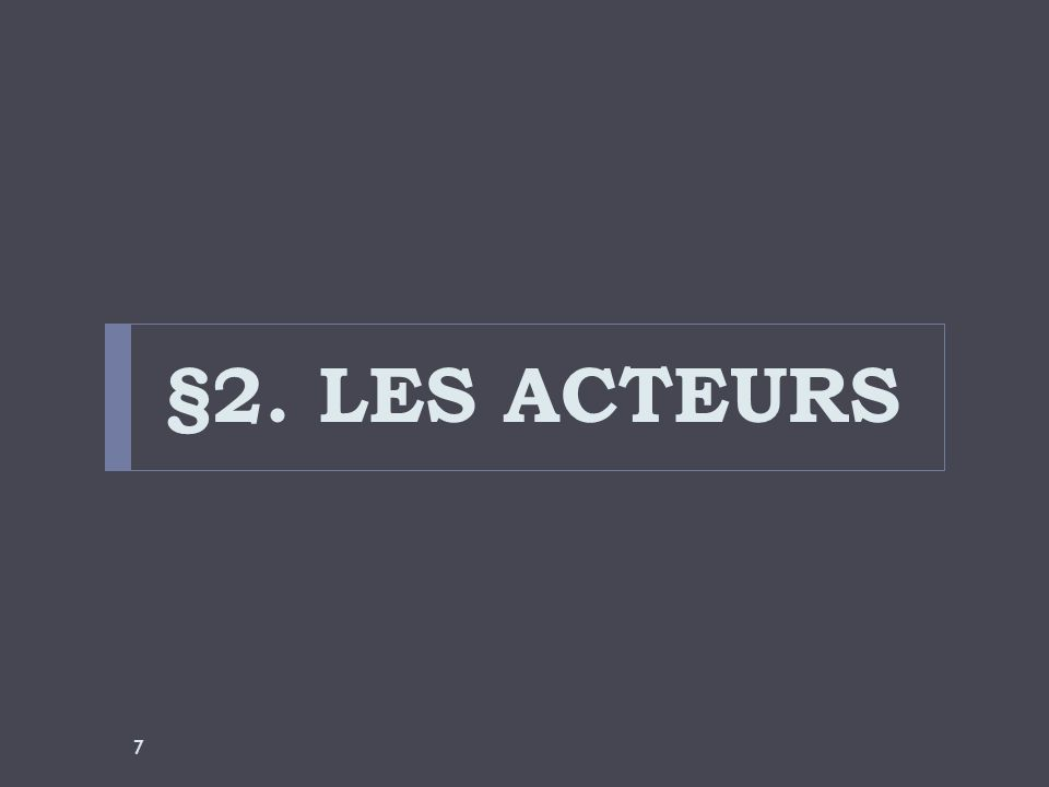 §2. LES ACTEURS