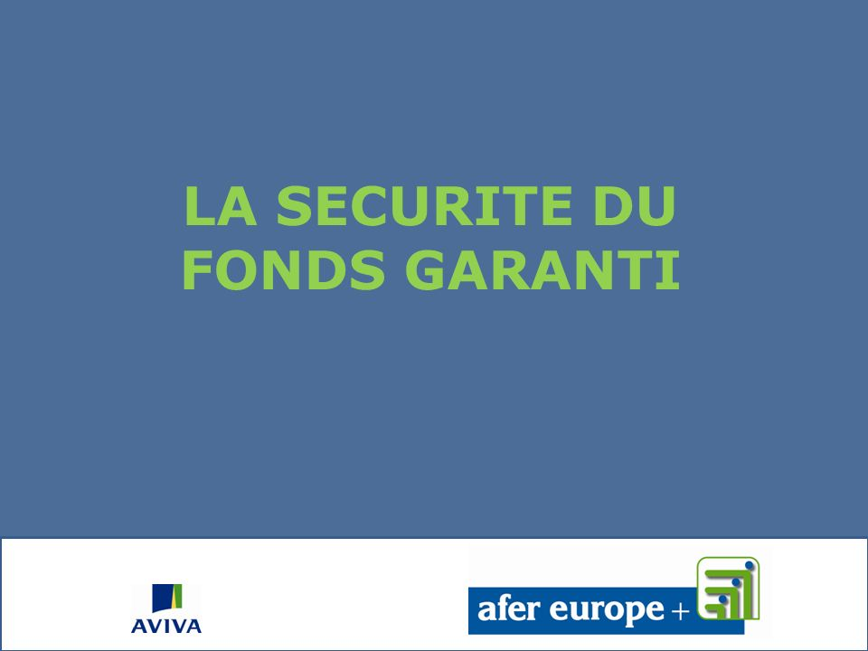 LA SECURITE DU FONDS GARANTI