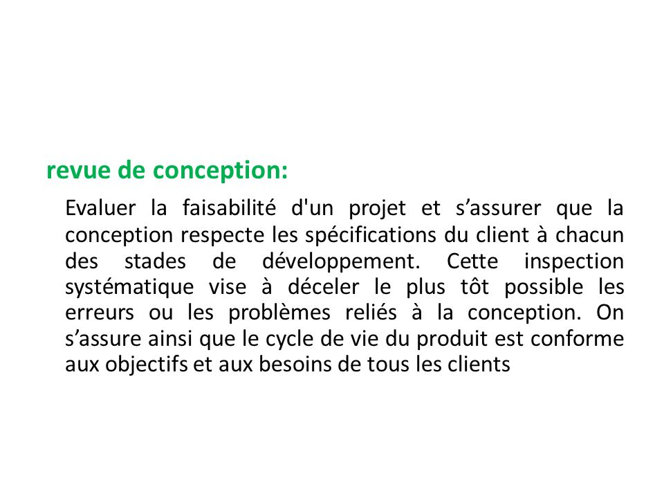 revue de conception: Evaluer la faisabilité d un projet et s'assurer que la conception respecte les spécifications du client à chacun des stades de développement.
