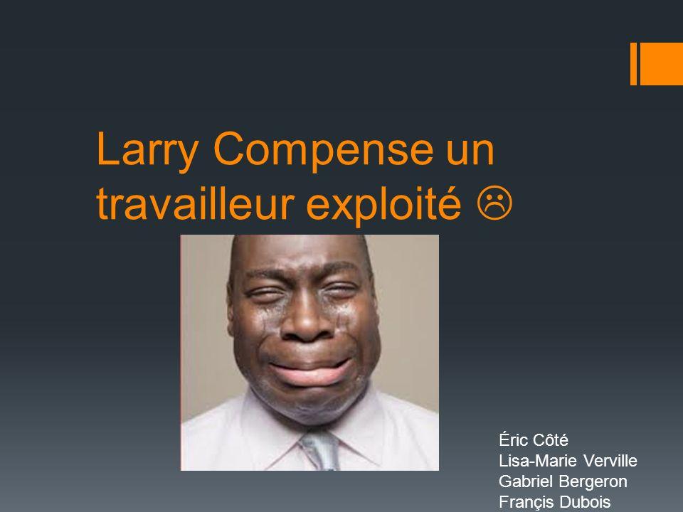 Larry Compense un travailleur exploité 