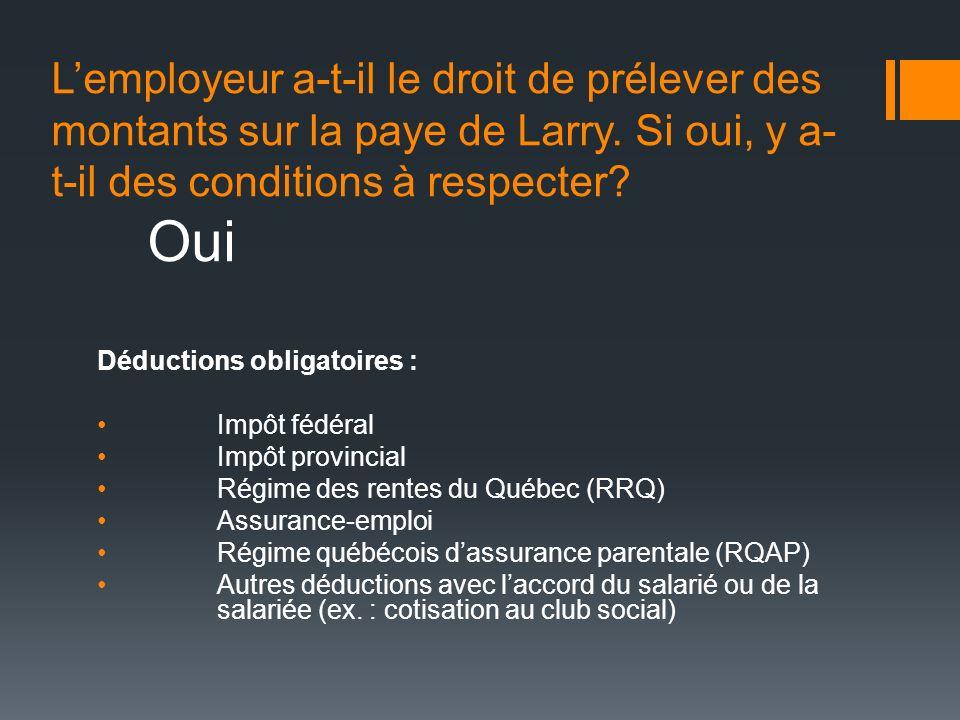 L'employeur a-t-il le droit de prélever des montants sur la paye de Larry. Si oui, y a-t-il des conditions à respecter Oui