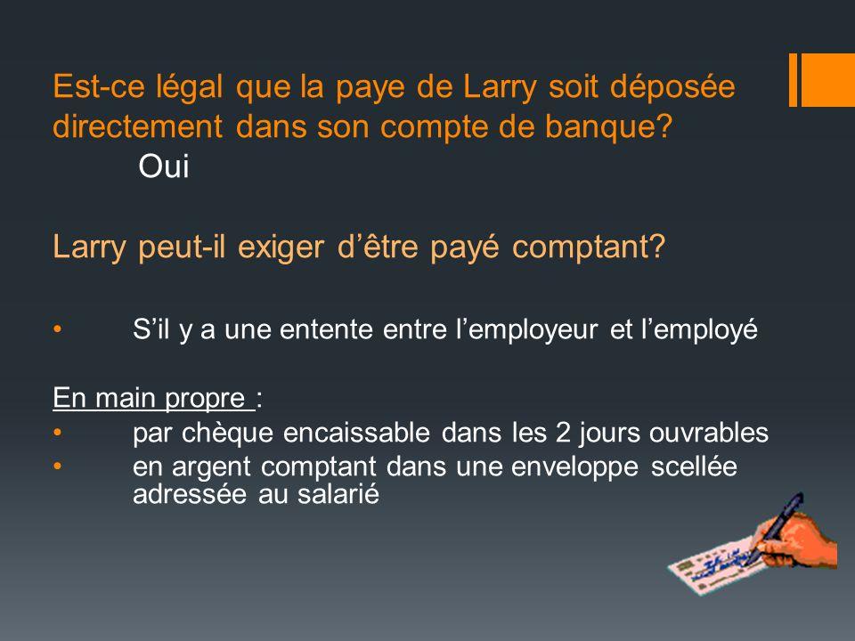 Est-ce légal que la paye de Larry soit déposée directement dans son compte de banque Oui Larry peut-il exiger d'être payé comptant