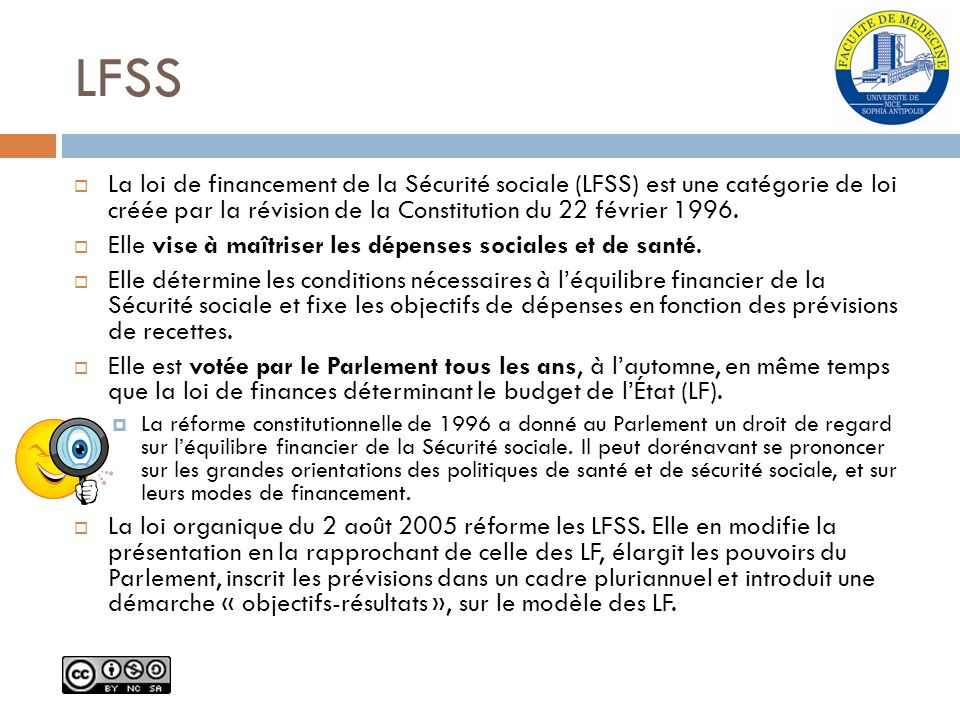 LFSS La loi de financement de la Sécurité sociale (LFSS) est une catégorie de loi créée par la révision de la Constitution du 22 février 1996.