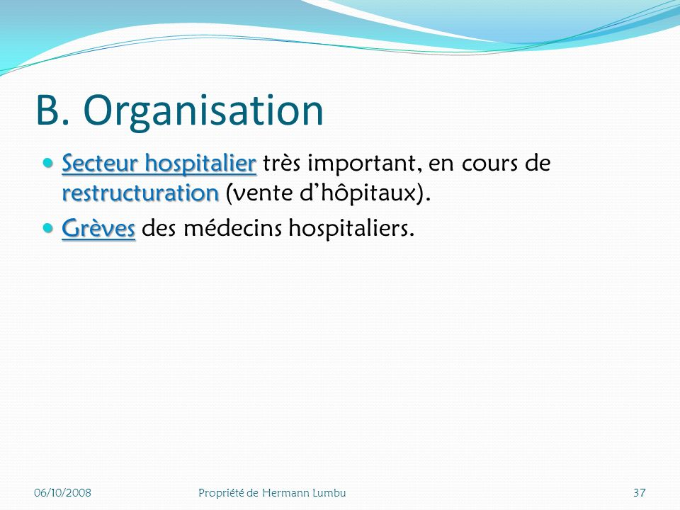 B. Organisation Secteur hospitalier très important, en cours de restructuration (vente d'hôpitaux).