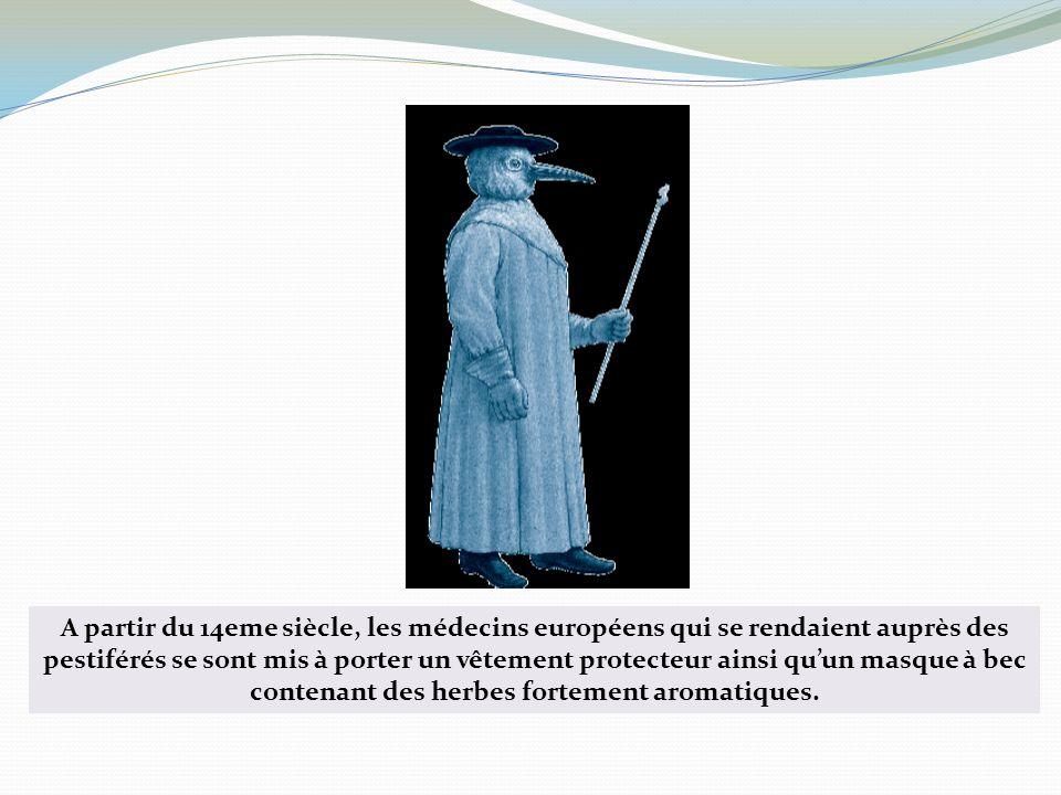 A partir du 14eme siècle, les médecins européens qui se rendaient auprès des pestiférés se sont mis à porter un vêtement protecteur ainsi qu'un masque à bec contenant des herbes fortement aromatiques.