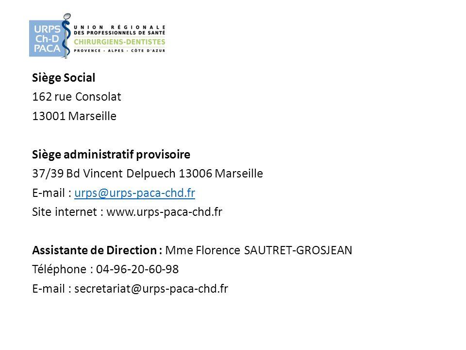 Siège Social 162 rue Consolat 13001 Marseille Siège administratif provisoire 37/39 Bd Vincent Delpuech 13006 Marseille E-mail : urps@urps-paca-chd.fr Site internet : www.urps-paca-chd.fr Assistante de Direction : Mme Florence SAUTRET-GROSJEAN Téléphone : 04-96-20-60-98 E-mail : secretariat@urps-paca-chd.fr