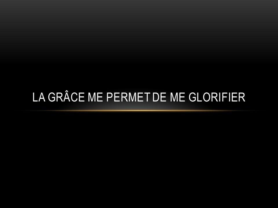 La grâce me permet de me glorifier