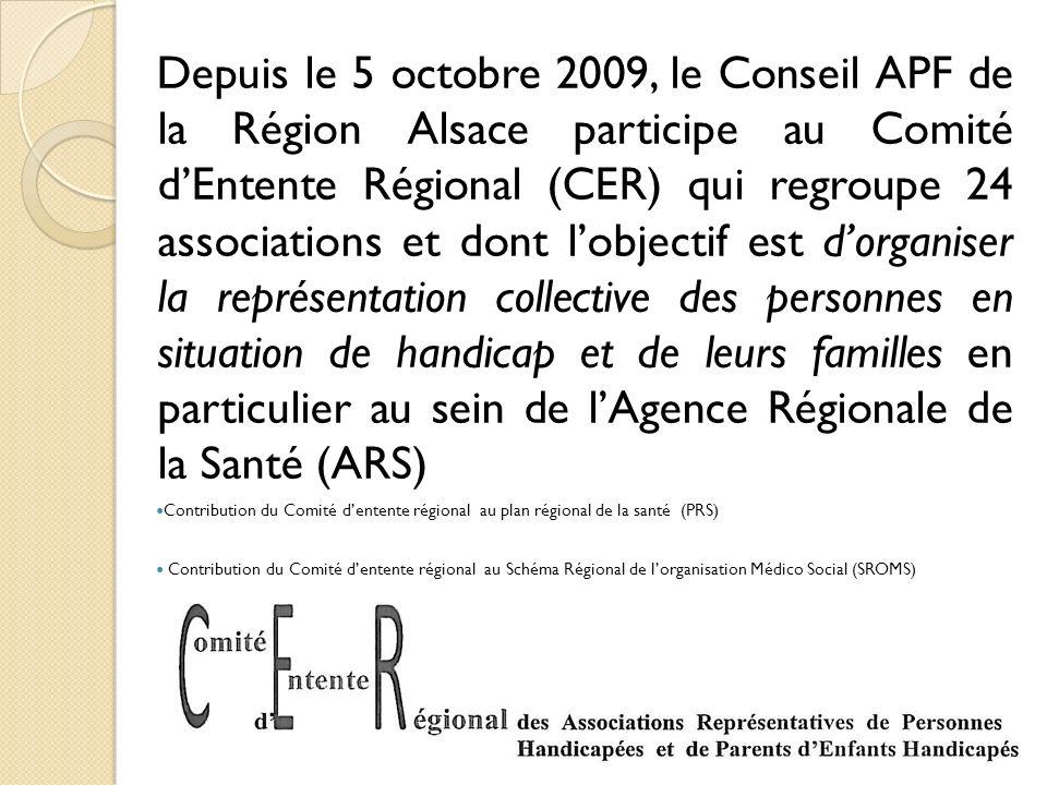 Depuis le 5 octobre 2009, le Conseil APF de la Région Alsace participe au Comité d'Entente Régional (CER) qui regroupe 24 associations et dont l'objectif est d'organiser la représentation collective des personnes en situation de handicap et de leurs familles en particulier au sein de l'Agence Régionale de la Santé (ARS)
