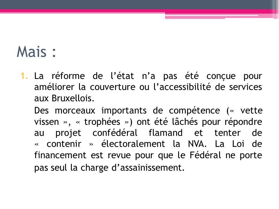 Mais : La réforme de l'état n'a pas été conçue pour améliorer la couverture ou l'accessibilité de services aux Bruxellois.