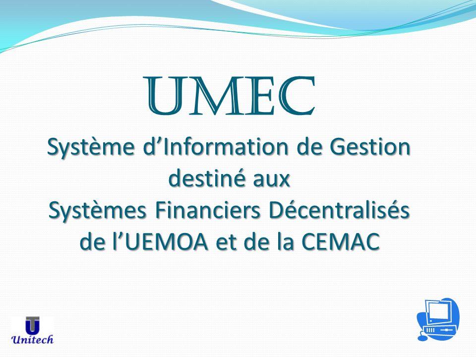 UMEC Système d'Information de Gestion destiné aux Systèmes Financiers Décentralisés de l'UEMOA et de la CEMAC