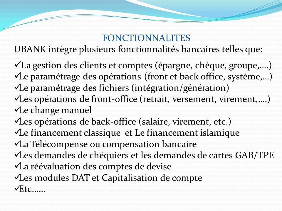 FONCTIONNALITES UBANK intègre plusieurs fonctionnalités bancaires telles que: La gestion des clients et comptes (épargne, chèque, groupe,….)