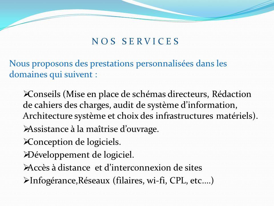 N O S S E R V I C E S Nous proposons des prestations personnalisées dans les domaines qui suivent :