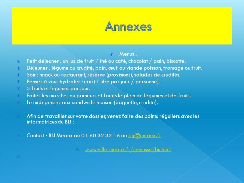 Annexes Menus : Petit déjeuner : un jus de fruit / thé ou café, chocolat / pain, biscotte.