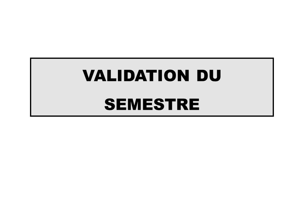 VALIDATION DU SEMESTRE