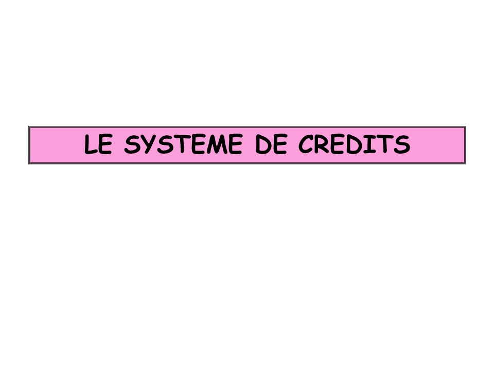 LE SYSTEME DE CREDITS