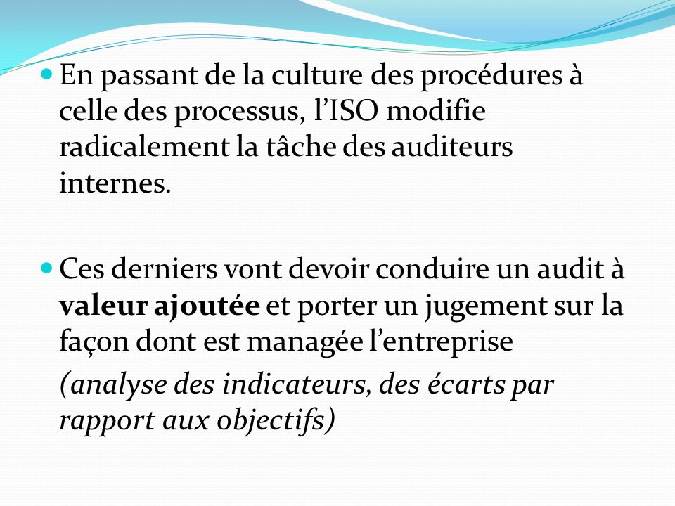 En passant de la culture des procédures à celle des processus, l'ISO modifie radicalement la tâche des auditeurs internes.