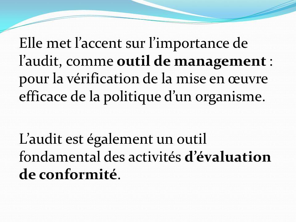 Elle met l'accent sur l'importance de l'audit, comme outil de management : pour la vérification de la mise en œuvre efficace de la politique d'un organisme.