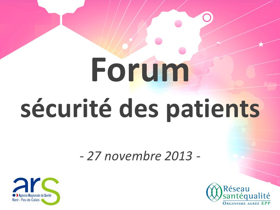 Forum sécurité des patients - 27 novembre 2013 -