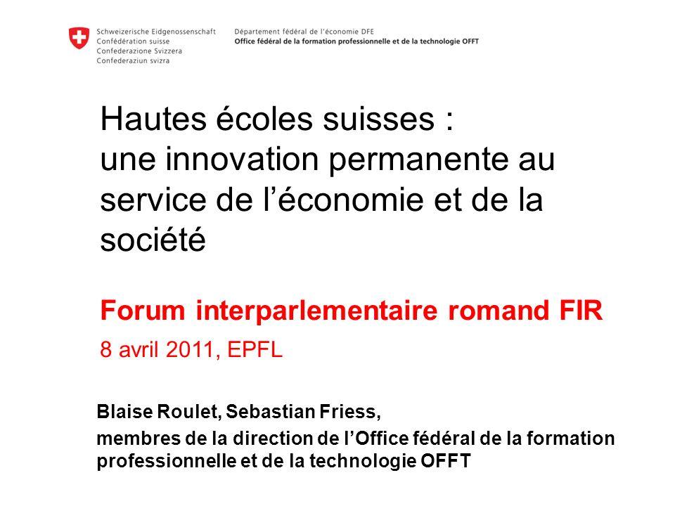 Hautes écoles suisses : une innovation permanente au service de l'économie et de la société Forum interparlementaire romand FIR 8 avril 2011, EPFL