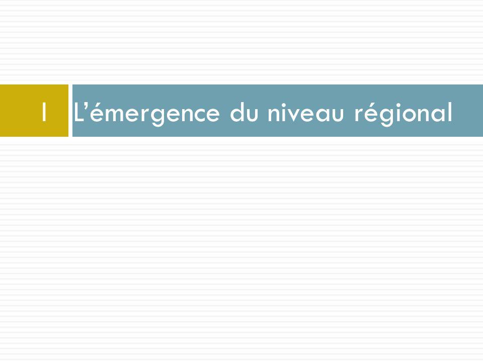 I L'émergence du niveau régional
