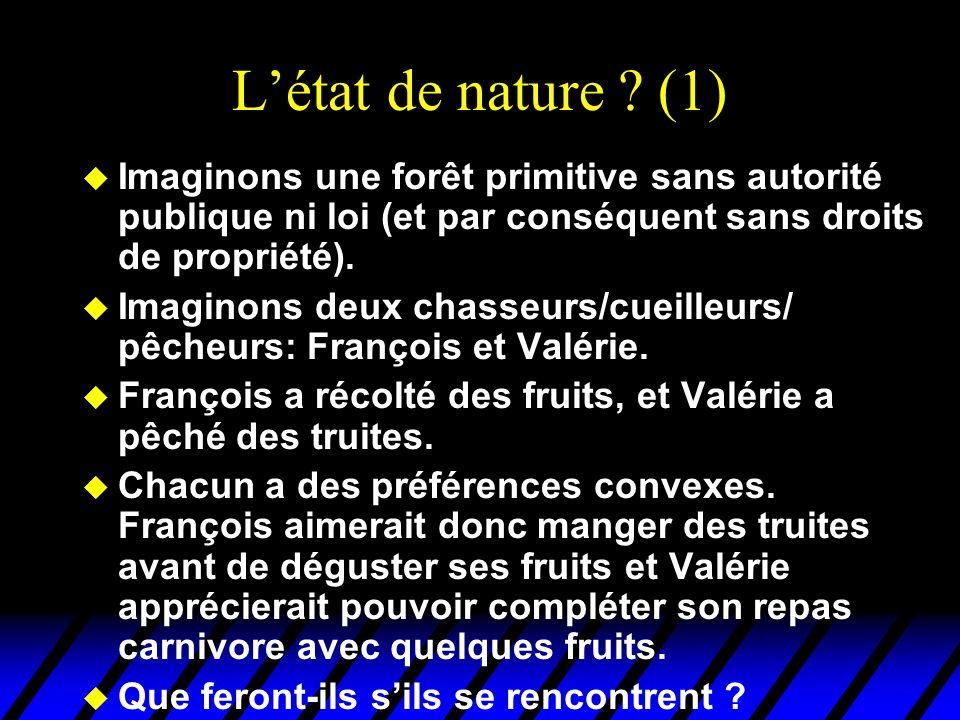 L'état de nature (1) Imaginons une forêt primitive sans autorité publique ni loi (et par conséquent sans droits de propriété).