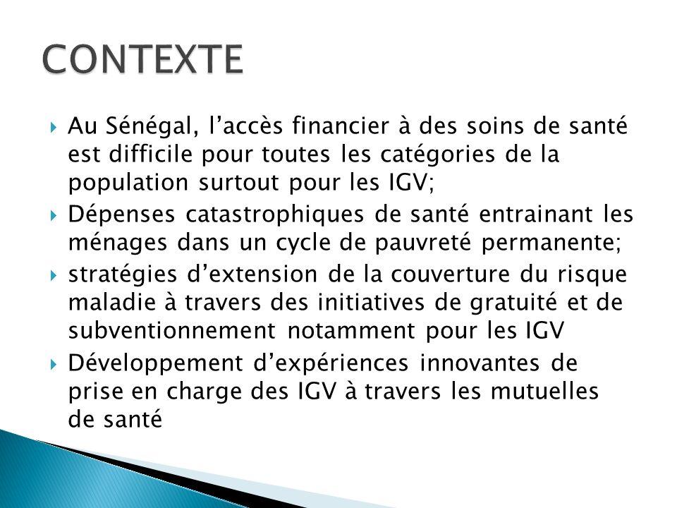 CONTEXTE Au Sénégal, l'accès financier à des soins de santé est difficile pour toutes les catégories de la population surtout pour les IGV;