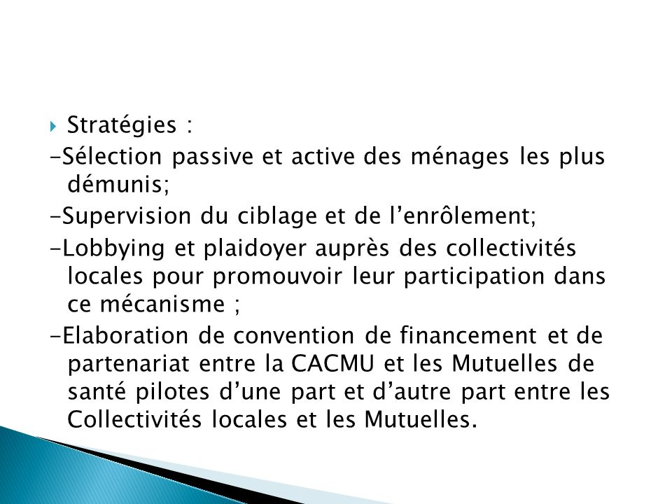 Stratégies : -Sélection passive et active des ménages les plus démunis; -Supervision du ciblage et de l'enrôlement;