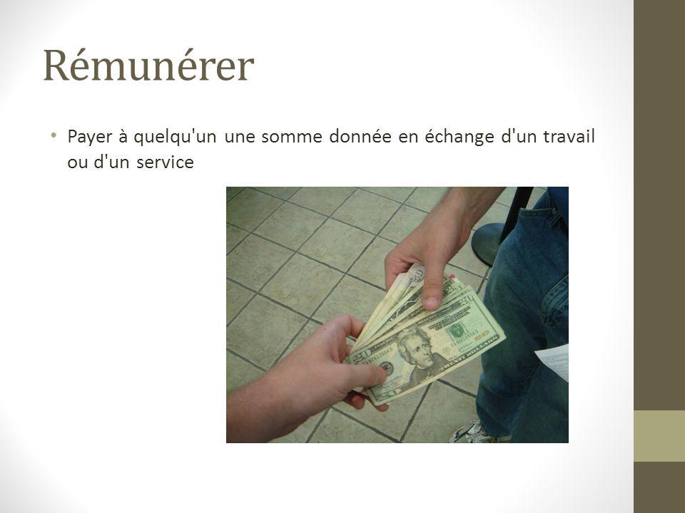 Rémunérer Payer à quelqu un une somme donnée en échange d un travail ou d un service
