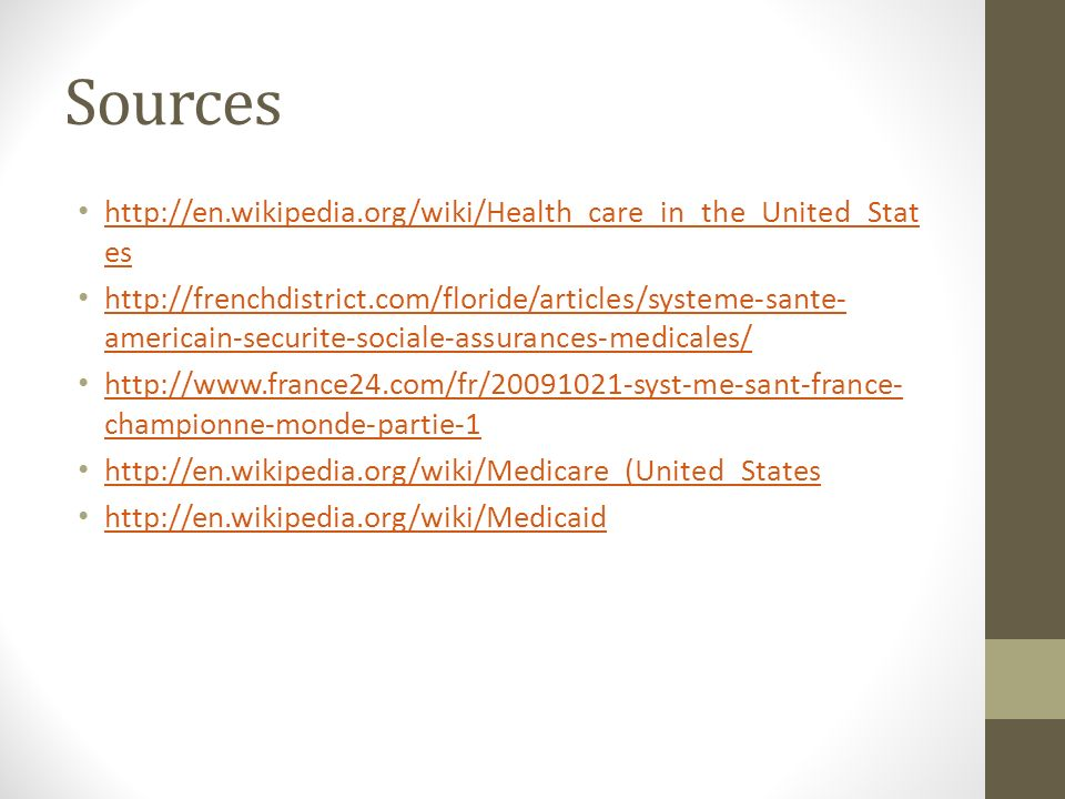 Sources http://en.wikipedia.org/wiki/Health_care_in_the_United_States