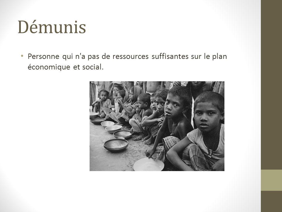 Démunis Personne qui n a pas de ressources suffisantes sur le plan économique et social.