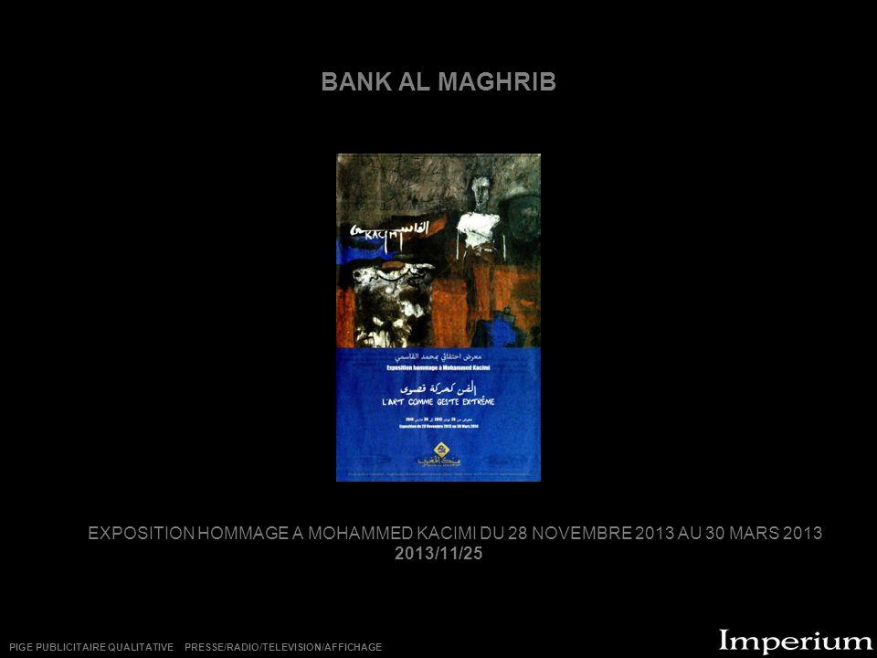 BANK AL MAGHRIB EXPOSITION HOMMAGE A MOHAMMED KACIMI DU 28 NOVEMBRE 2013 AU 30 MARS 2013. 2013/11/25.
