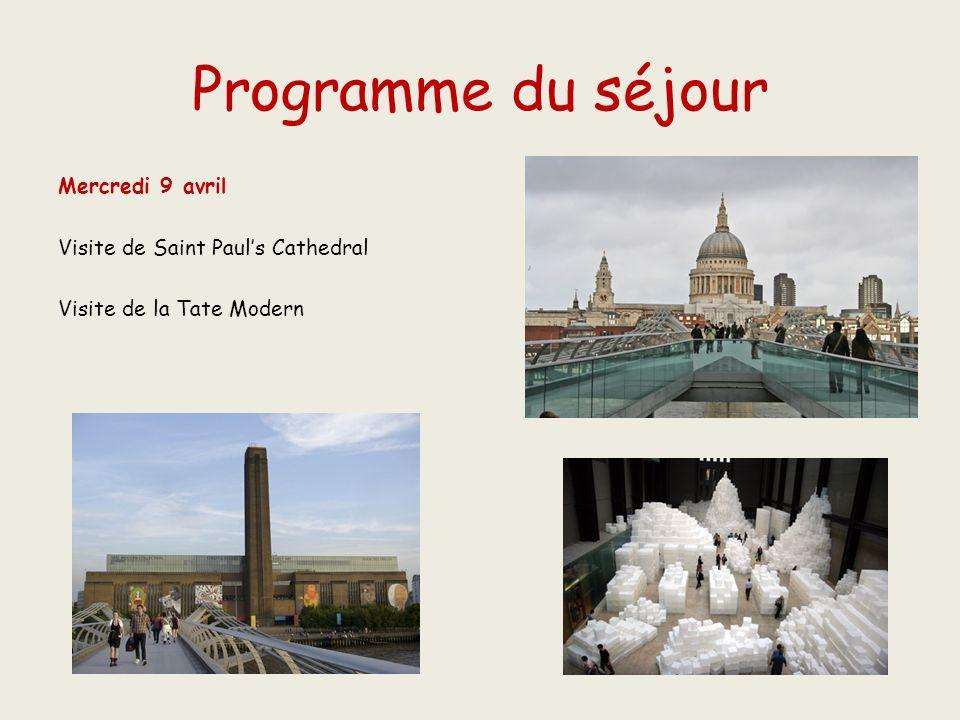 Programme du séjour Mercredi 9 avril Visite de Saint Paul's Cathedral Visite de la Tate Modern